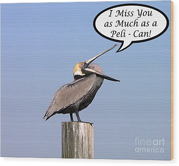Pelican Miss You Card Wood Print by Al Powell Photography USA