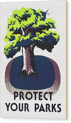 Protect Your Parks Wpa Wood Print by War Is Hell Store