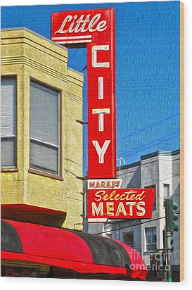 San Francisco - Little City Meats Wood Print by Gregory Dyer