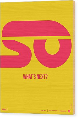 So What's Next Poster Wood Print by Naxart Studio