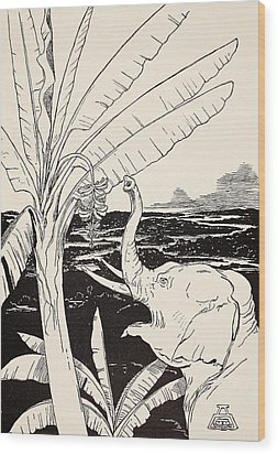 The Elephant's Child Going To Pull Bananas Off A Banana-tree Wood Print by Joseph Rudyard Kipling