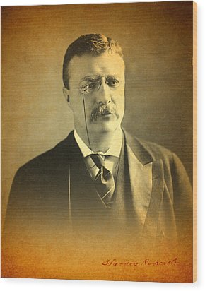 Theodore Teddy Roosevelt Portrait And Signature Wood Print by Design Turnpike