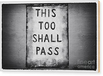 This Too Shall Pass Wood Print by John Rizzuto