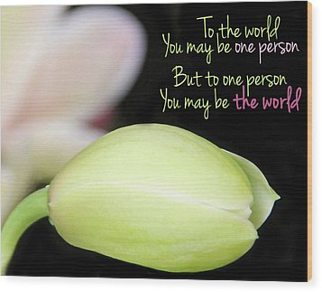 To The World You May Be One Person Wood Print by Becky Lodes