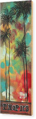 Tropics By Madart Wood Print by Megan Duncanson