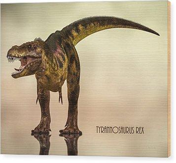 Tyrannosaurus Rex Dinosaur  Wood Print by Bob Orsillo