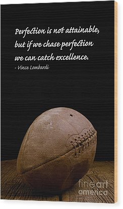 Vince Lombardi On Perfection Wood Print by Edward Fielding