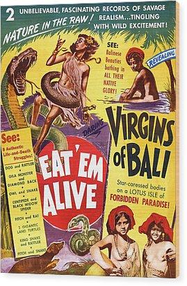 Virgins Of Bali Eatem Alive Wood Print by Studio Release