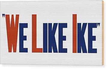 We Like Ike Wood Print by War Is Hell Store