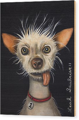 Winner Of The Ugly Dog Contest 2011 Wood Print by Leah Saulnier The Painting Maniac