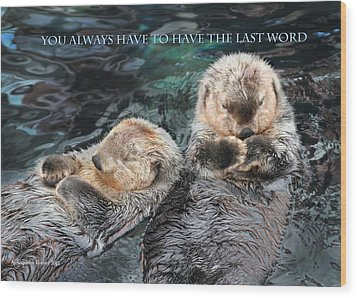 You Always Have To Have The Last Word W/title Wood Print by Aleksander Rotner