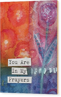 You Are In My Prayers- Watercolor Art Card Wood Print by Linda Woods