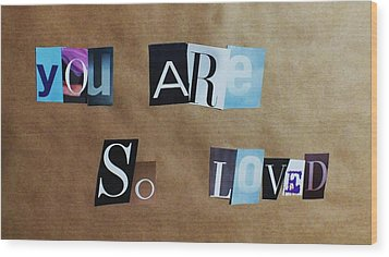 You Are So Loved Wood Print by Anna Villarreal Garbis