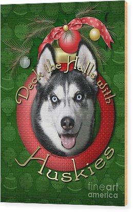 Christmas - Deck The Halls With Huskies Wood Print by Renae Laughner