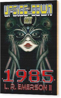 1985 Upside Down Art Or Masg Art By L R Emerson II Wood Print by L R Emerson II