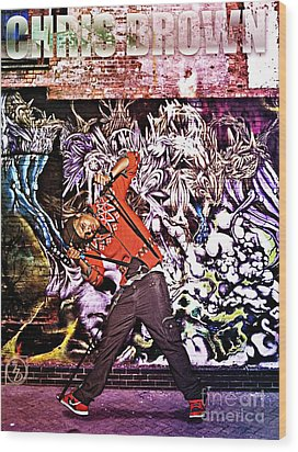 Street Phenomenon Chris Brown Wood Print by The DigArtisT