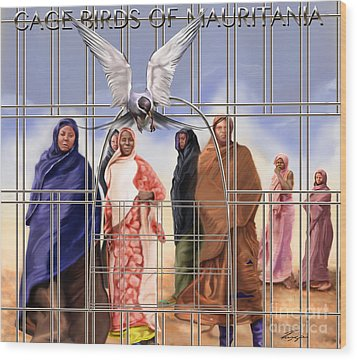 A Song For The Caged Birds Of Mauritania Wood Print by Reggie Duffie