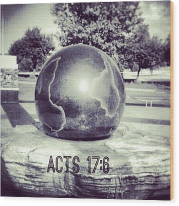 Acts 17:6 #bible #motivation Wood Print by Kel Hill