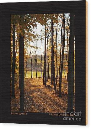 Autumn Sunrise-i Wood Print by Patricia Overmoyer