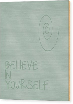 Believe In Yourself Wood Print by Georgia Fowler