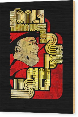 Fdr Only Fear On Black Wood Print by Jeff Steed