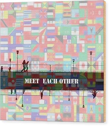 Meet Each Other Wood Print by Steve K