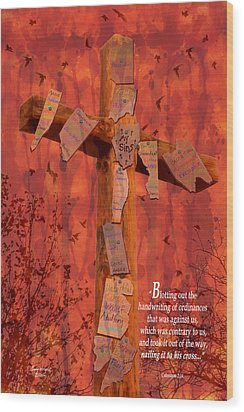Nailing My Sins To The Cross Wood Print by Cindy Wright