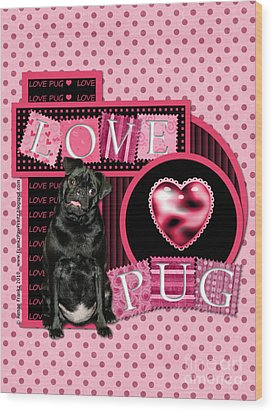 Valentines - Sweetest Day - Love Pug Wood Print by Renae Laughner