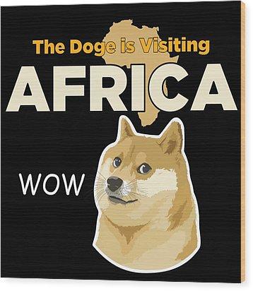 Africa Doge Wood Print by Michael Jordan