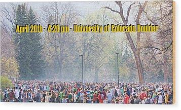 April 20th - University Of Colorado Boulder Wood Print by James BO  Insogna