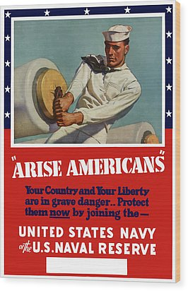 Arise Americans Join The Navy  Wood Print by War Is Hell Store