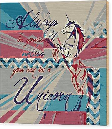 Be A Unicorn 1 Wood Print by Brandi Fitzgerald