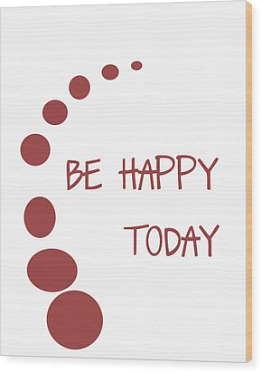 Be Happy Today In Red Wood Print by Georgia Fowler