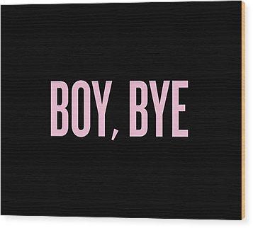 Boy, Bye Wood Print by Randi Fayat
