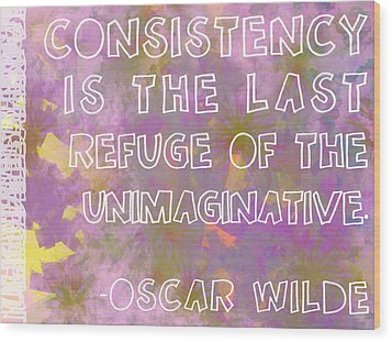Consistency Wood Print by Abbey Hughes