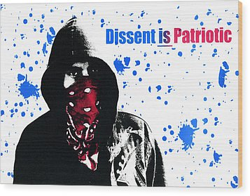 Dissent Is Patriotic Wood Print by Jeffery Ball
