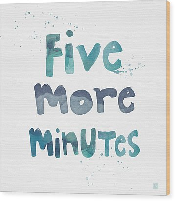 Five More Minutes Wood Print by Linda Woods