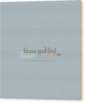 Grace And Grit Logo Wood Print by Elizabeth Taylor