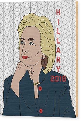 Hillary Clinton 2016 Wood Print by Nicole Wilson