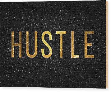 Hustle Wood Print by Taylan Apukovska