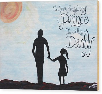 I Found My Prince I Call Him Daddy Wood Print by Brandy Nicole Neal