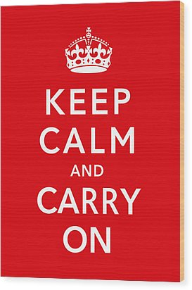 Keep Calm And Carry On Wood Print by War Is Hell Store