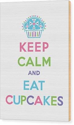 Keep Calm And Eat Cupcakes - Multi Pastel Wood Print by Andi Bird