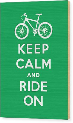 Keep Calm And Ride On - Mountain Bike - Green Wood Print by Andi Bird
