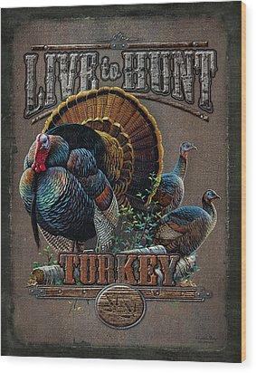 Live To Hunt Turkey Wood Print by JQ Licensing
