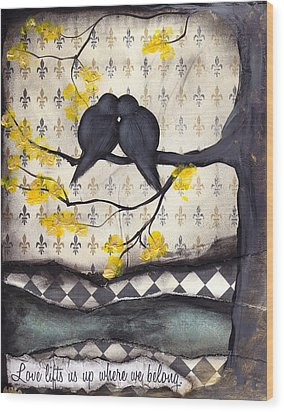Love Lifts Us Up Where We Belong Wood Print by  Abril Andrade Griffith