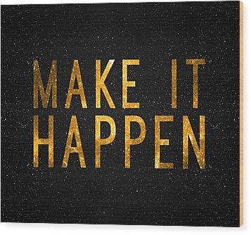 Make It Happen Wood Print by Taylan Apukovska