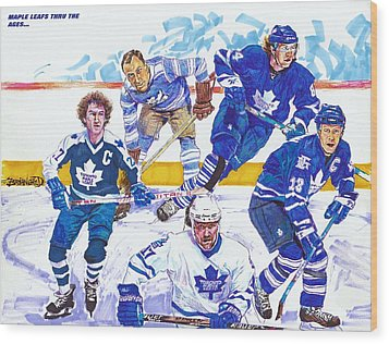 Maple Leafs Thru The Ages Wood Print by Brian Child