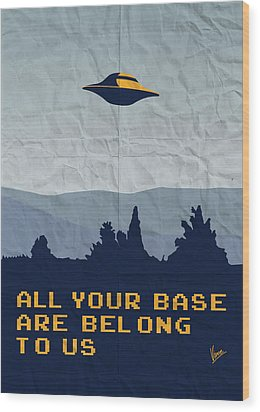 My All Your Base Are Belong To Us Meets X-files I Want To Believe Poster  Wood Print by Chungkong Art