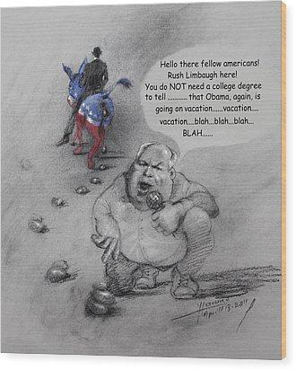 Rush Limbaugh After Obama  Wood Print by Ylli Haruni